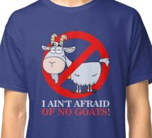 I Ain't Afraid of No Goats Classic T-Shirt