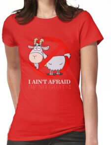 I Ain't Afraid of No Goats Womens Fitted T-Shirt