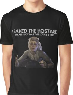 I saved the Hostage, and all I got was this lousy t-shirt... Graphic T-Shirt