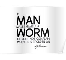man makes himself a worm - immanuel kant Poster