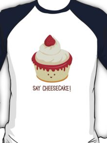 Say CheeseCake! T-Shirt