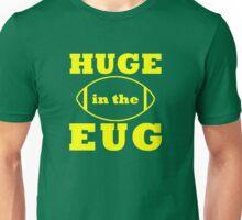 HUGE in the EUG Unisex T-Shirt