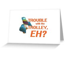"""Trouble With The Trolley, Eh?"" Greeting Card"