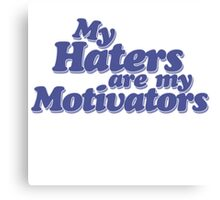 Haters are my motivators  Canvas Print