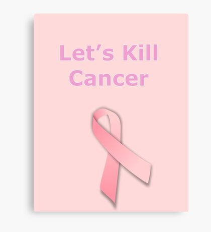 Let's Kill Cancer Canvas Print