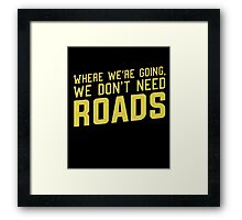 Where We're Going We Don't Need ROADS Framed Print
