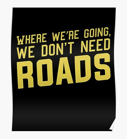 Where We're Going We Don't Need ROADS Poster