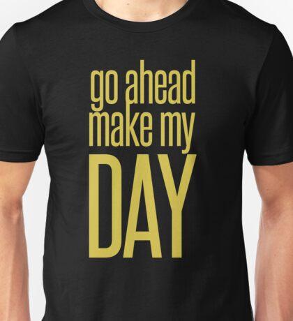 Go Ahead Make My DAY Unisex T-Shirt