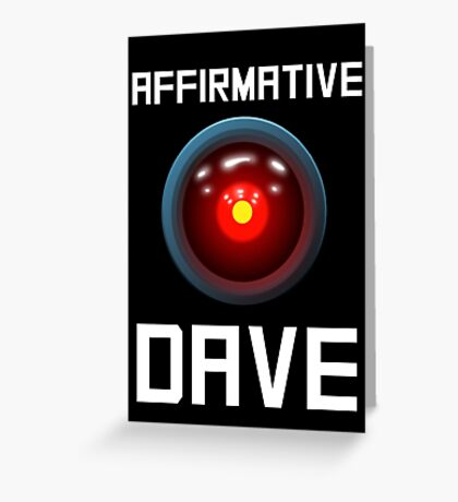 AFFIRMATIVE DAVE - HAL 9000 Greeting Card