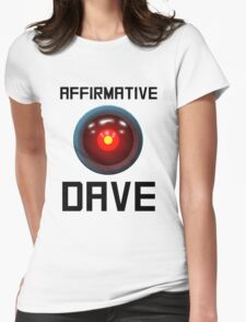 AFFIRMATIVE DAVE - HAL 9000 Womens Fitted T-Shirt