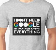 I DON'T NEED GOOGLE my partner knows everything v5 Unisex T-Shirt