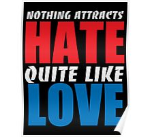 Nothing Attacts Hate Quite Like Love Poster
