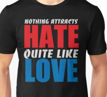 Nothing Attacts Hate Quite Like Love Unisex T-Shirt