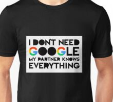 I DON'T GOOGLE my partner knows everything v6 Unisex T-Shirt