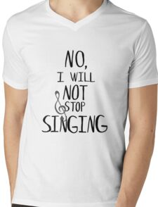 no, i will not stop singing Mens V-Neck T-Shirt