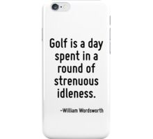 Golf is a day spent in a round of strenuous idleness. iPhone Case/Skin