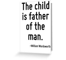 The child is father of the man. Greeting Card