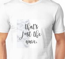 That's just the wave Unisex T-Shirt