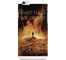 """What have we done?"" The Hobbit: Desolation Of Smaug iPhone Case/Skin"