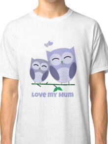 The best Mum you could hoot for! Classic T-Shirt