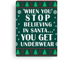 Funny Words Xmas Gift- When you Stop Believing in Santa.... Canvas Print