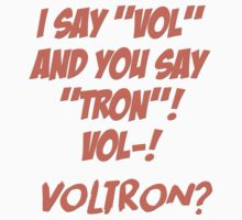 i say vol and you say tron VOL..... vol-tron? Kids Tee