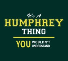 It's A HUMPHREY thing, you wouldn't understand !! by satro