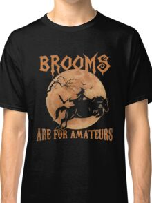 BROOMS ARE FOR AMATEURS SHIRT, I LOVE MY HORSES T-SHIRT Classic T-Shirt