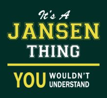 It's A JANSEN thing, you wouldn't understand !! by satro