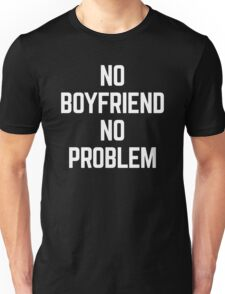 No Boyfriend Funny Quote Unisex T-Shirt