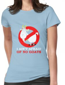 I Aint Afraid of No Goats  Womens Fitted T-Shirt