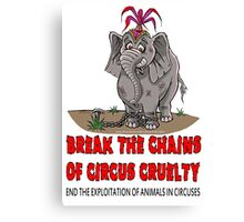 BREAK THE CHAINS OF CIRCUS CRUELTY. Canvas Print