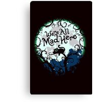 We're All Mad Here. Cheshire Cat. Alice in Wonderland. Canvas Print