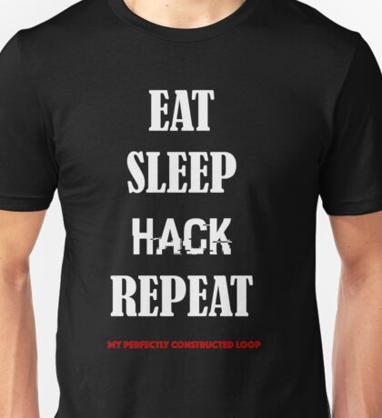 EAT SLEEP HACK REPEAT-  LOOP version 2 Unisex T-Shirt