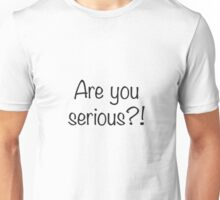 Are you serious? Unisex T-Shirt