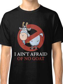 I Ain't Afraid Of No Goat Shirt Classic T-Shirt