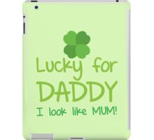 Lucky for Daddy I look like mum! iPad Case/Skin
