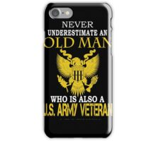 Army - Never Underestimate An Old Men iPhone Case/Skin