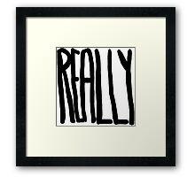 REALLY Framed Print
