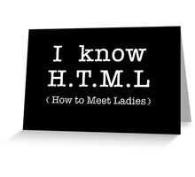 H.T.M.L - How to meet the ladies Greeting Card