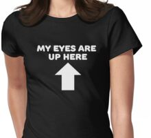 My Eyes Are Up Here Womens Fitted T-Shirt