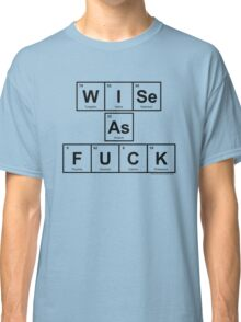 WISe As FUCK Classic T-Shirt