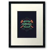 STAY CURIOUS ALWAYS Framed Print