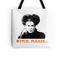 Hocus Pocus Bette Midler: Witch, Please... Tote Bag