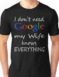 I don't need google my wife knows everything - special Unisex T-Shirt