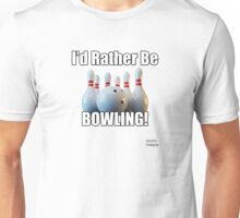 I'd Rather Be Bowling (w/ pins and ball) Unisex T-Shirt