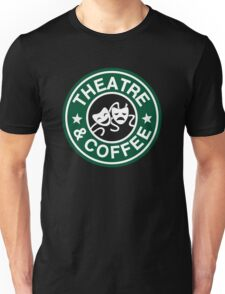 Theatre and Coffee. Unisex T-Shirt