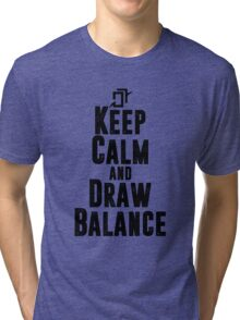 Keep Calm and Draw Balance! Tri-blend T-Shirt