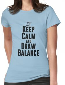 Keep Calm and Draw Balance! Womens Fitted T-Shirt