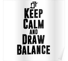 Keep Calm and Draw Balance! Poster